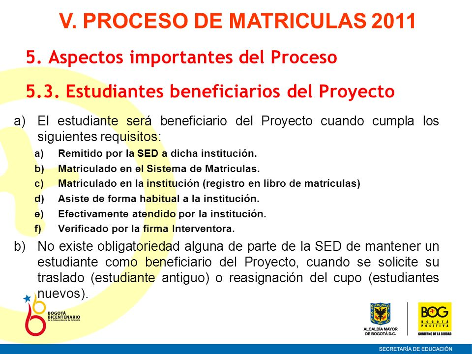 a)El estudiante será beneficiario del Proyecto cuando cumpla los siguientes requisitos: a)Remitido por la SED a dicha institución. b)Matriculado en el