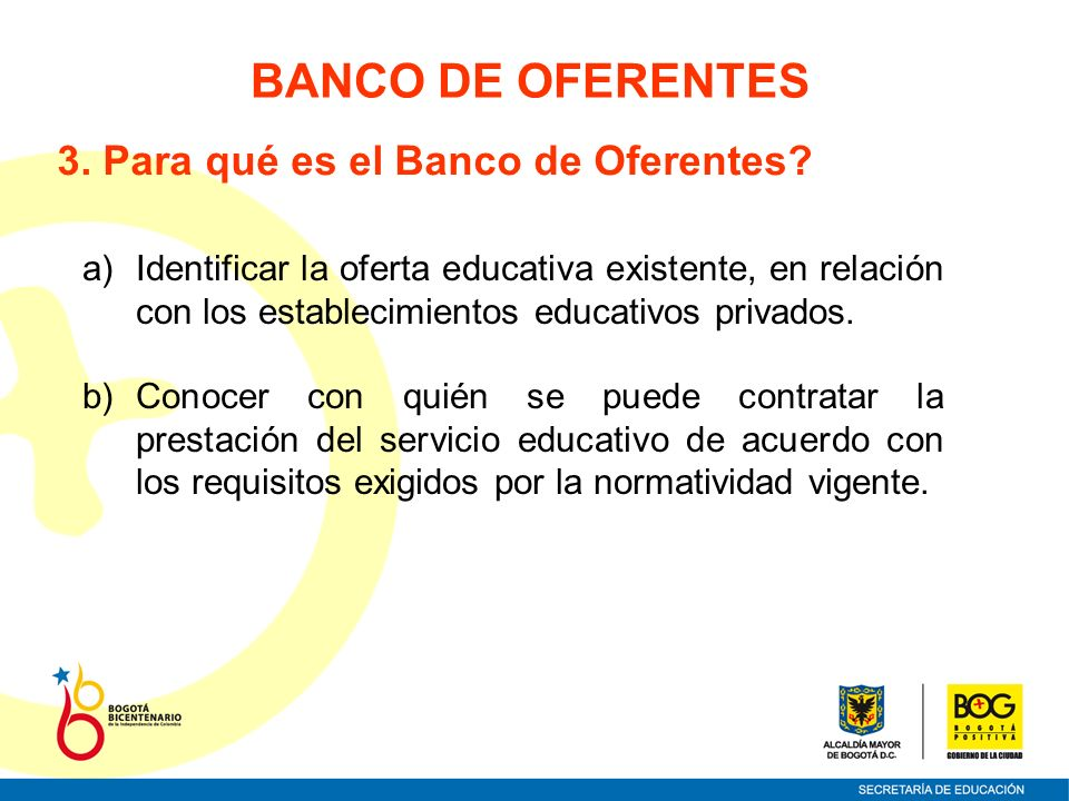 BANCO DE OFERENTES 3. Para qué es el Banco de Oferentes? a)Identificar la oferta educativa existente, en relación con los establecimientos educativos