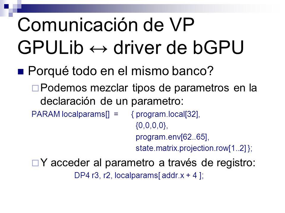 Comunicación de VP GPULib driver de bGPU Porqué todo en el mismo banco? Podemos mezclar tipos de parametros en la declaración de un parametro: PARAM l