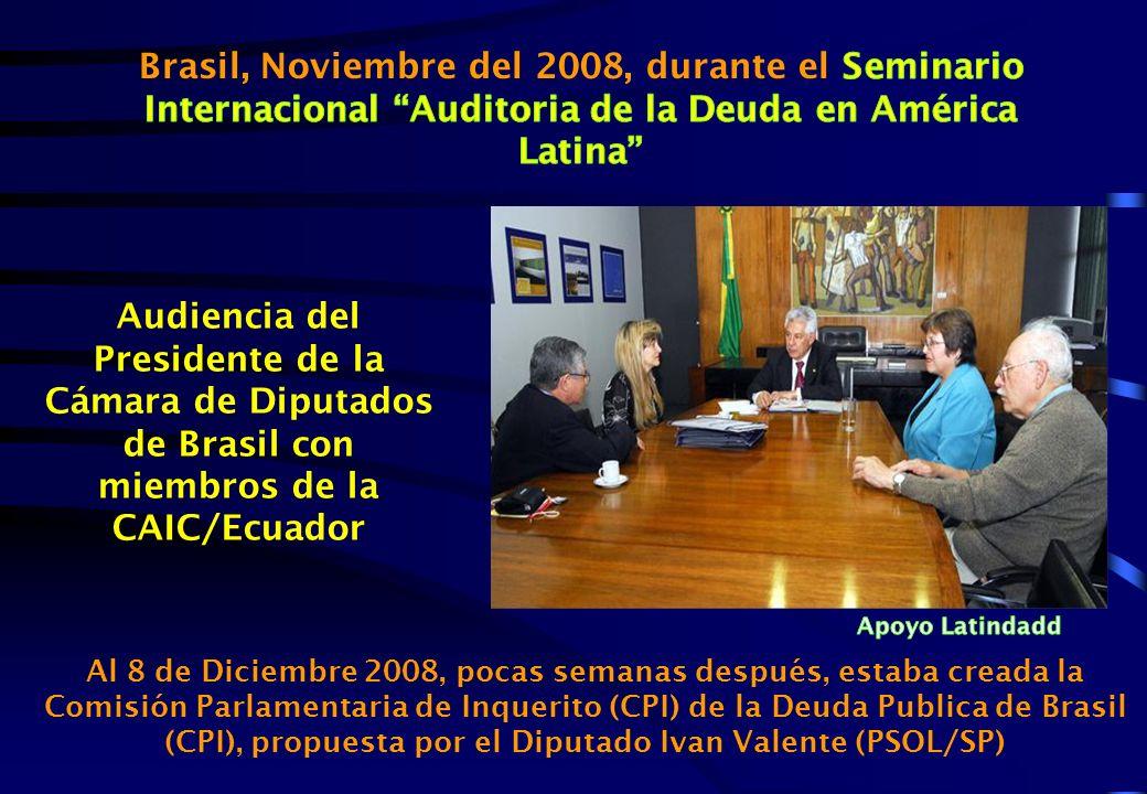 Al 8 de Diciembre 2008, pocas semanas después, estaba creada la Comisión Parlamentaria de Inquerito (CPI) de la Deuda Publica de Brasil (CPI), propuesta por el Diputado Ivan Valente (PSOL/SP) Audiencia del Presidente de la Cámara de Diputados de Brasil con miembros de la CAIC/Ecuador