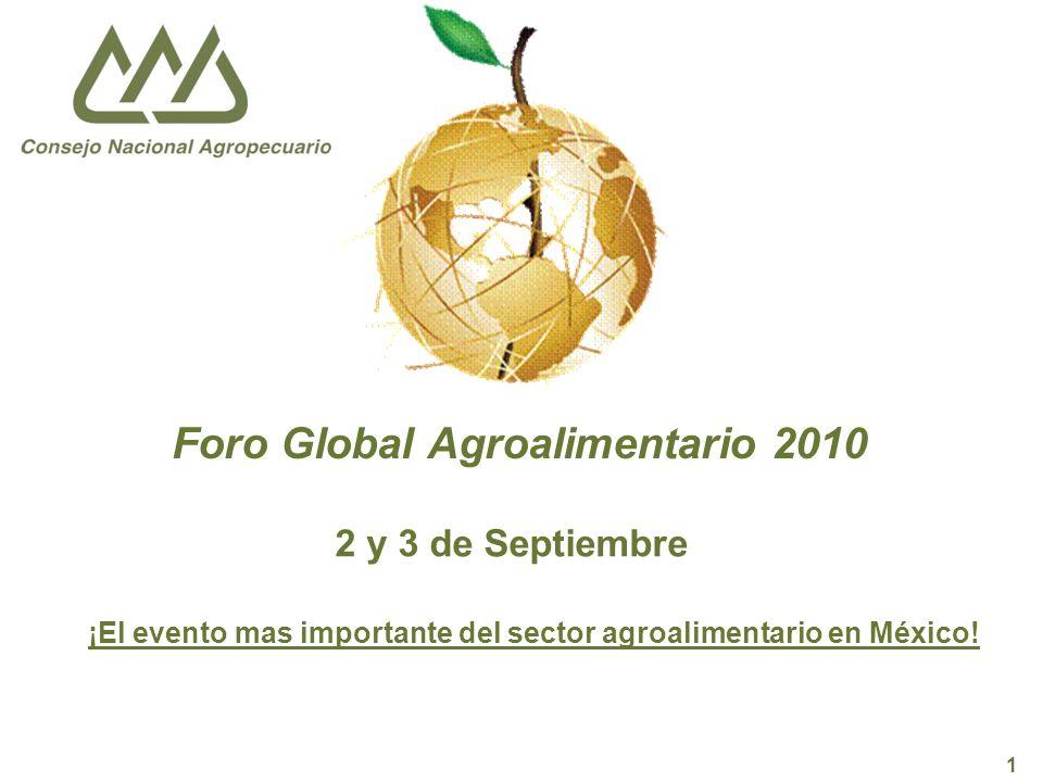 Consejo Nacional Agropecuario 1 Foro Global Agroalimentario 2010 ¡El evento mas importante del sector agroalimentario en México.