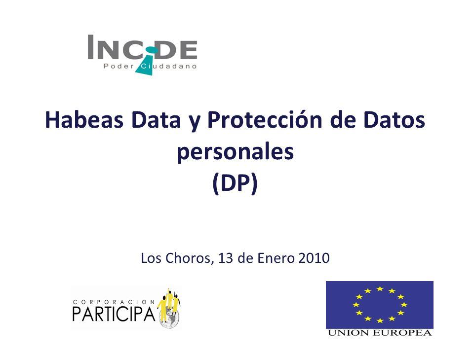 Habeas Data y Protección de Datos personales (DP) Los Choros, 13 de Enero 2010