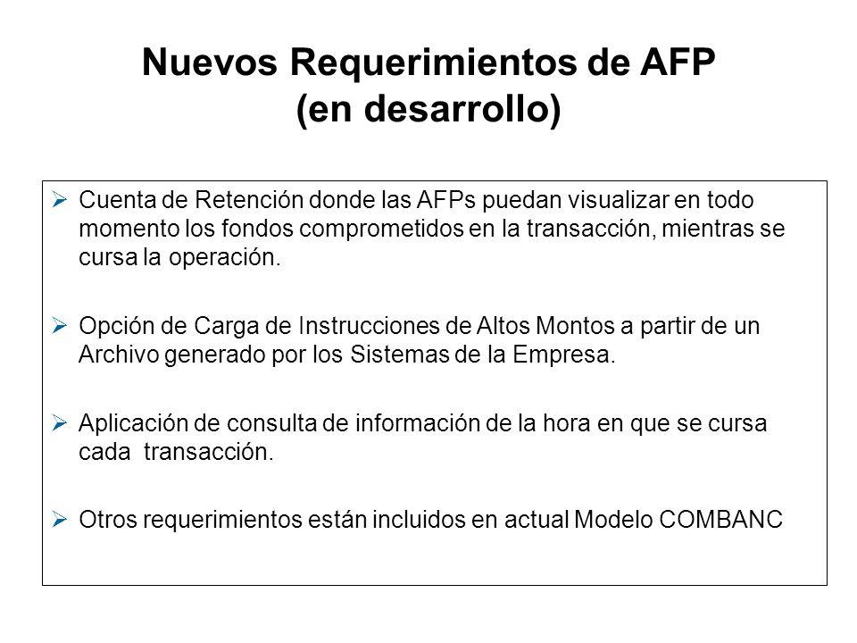 Nuevos Requerimientos de AFP (en desarrollo) Cuenta de Retención donde las AFPs puedan visualizar en todo momento los fondos comprometidos en la trans