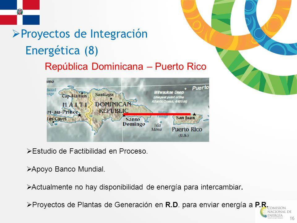16 República Dominicana – Puerto Rico Estudio de Factibilidad en Proceso. Apoyo Banco Mundial. Actualmente no hay disponibilidad de energía para inter