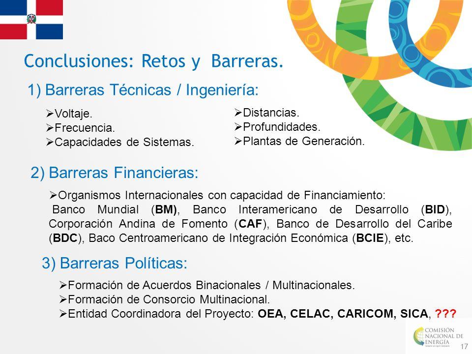 17 Conclusiones: Retos y Barreras. 1) Barreras Técnicas / Ingeniería: 2) Barreras Financieras: 3) Barreras Políticas: Voltaje. Frecuencia. Capacidades