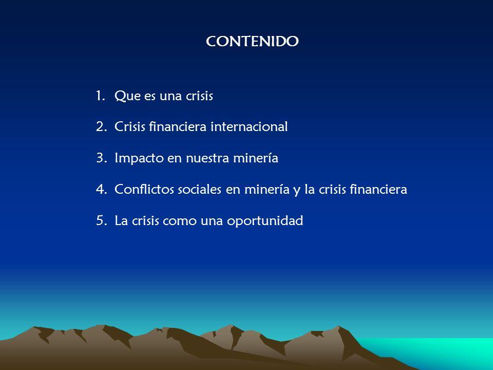 1.Que es una crisis 2.Crisis financiera internacional 3.Impacto en nuestra minería 4.Conflictos sociales en minería y la crisis financiera 5.La crisis como una oportunidad CONTENIDO