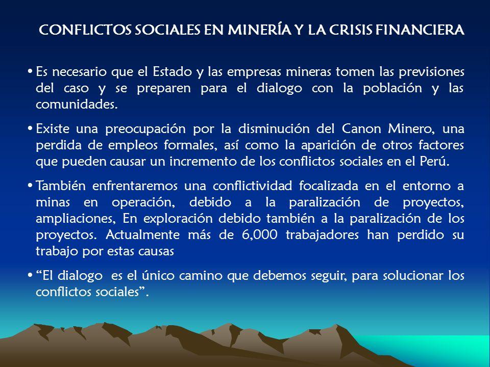 CONFLICTOS SOCIALES EN MINERÍA Y LA CRISIS FINANCIERA Es necesario que el Estado y las empresas mineras tomen las previsiones del caso y se preparen para el dialogo con la población y las comunidades.