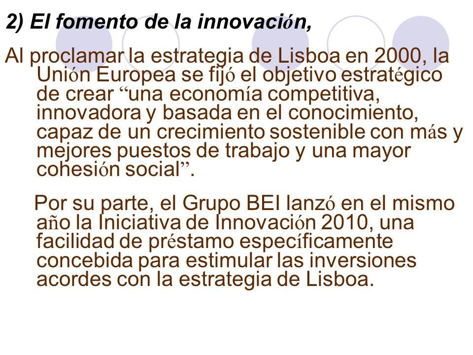 2) El fomento de la innovaci ó n, Al proclamar la estrategia de Lisboa en 2000, la Uni ó n Europea se fij ó el objetivo estrat é gico de crear una eco