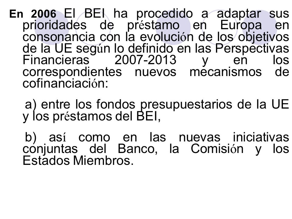 En 2006 El BEI ha procedido a adaptar sus prioridades de pr é stamo en Europa en consonancia con la evoluci ó n de los objetivos de la UE seg ú n lo d