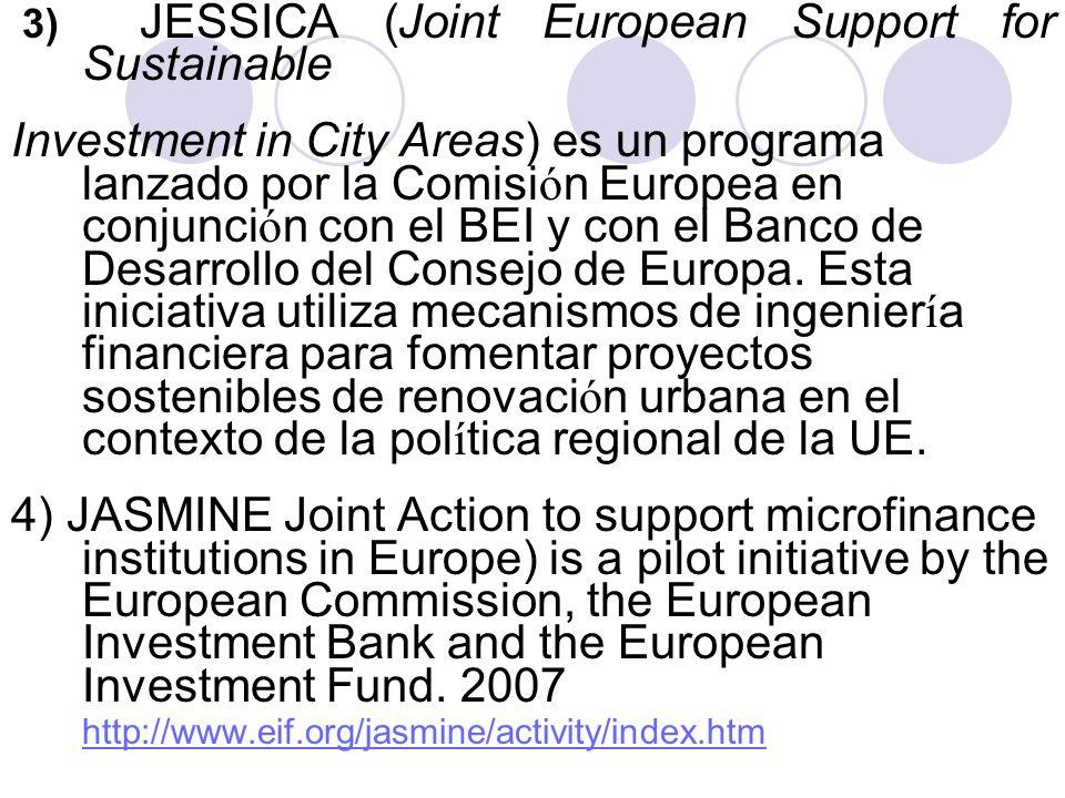 3) JESSICA (Joint European Support for Sustainable Investment in City Areas) es un programa lanzado por la Comisi ó n Europea en conjunci ó n con el B