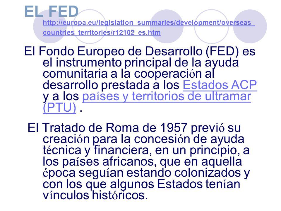 EL FED http://europa.eu/legislation_summaries/development/overseas_ countries_territories/r12102_es.htm http://europa.eu/legislation_summaries/develop