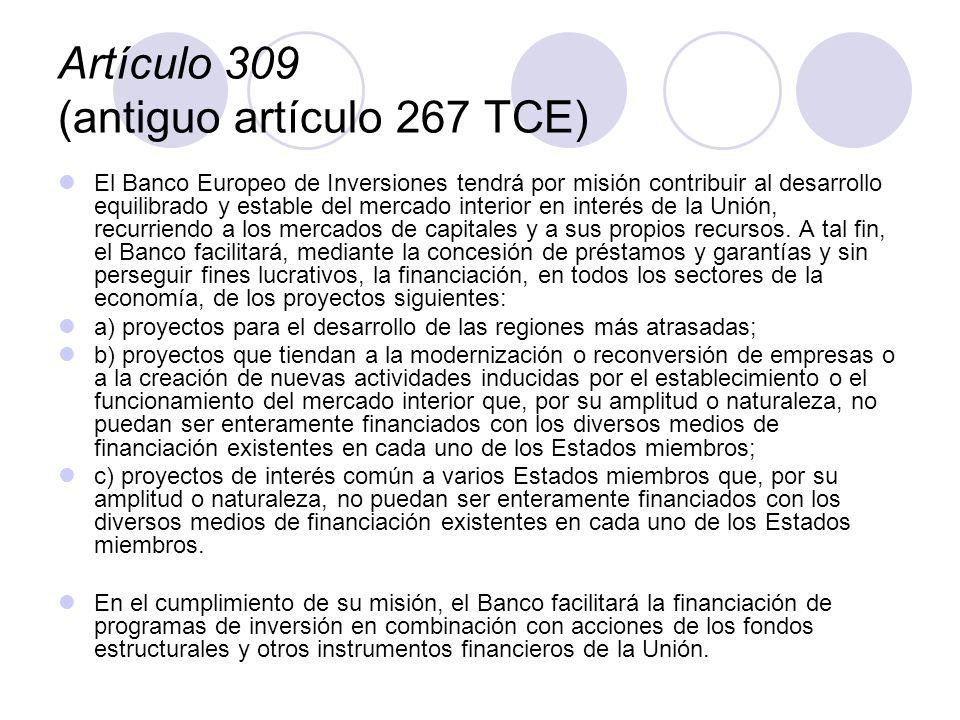 Artículo 309 (antiguo artículo 267 TCE) El Banco Europeo de Inversiones tendrá por misión contribuir al desarrollo equilibrado y estable del mercado i