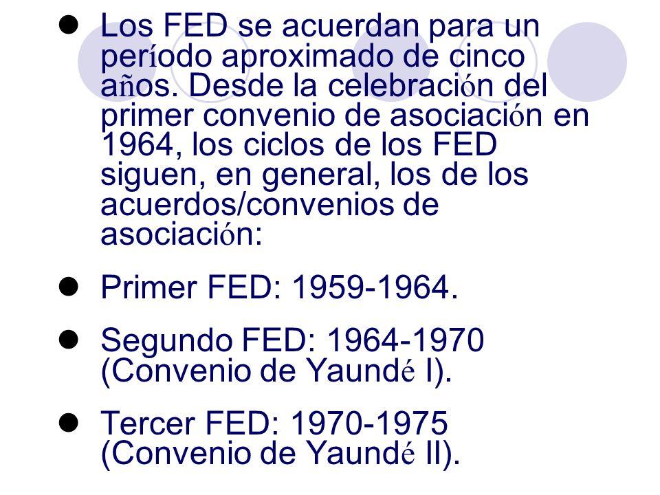 Los FED se acuerdan para un per í odo aproximado de cinco a ñ os. Desde la celebraci ó n del primer convenio de asociaci ó n en 1964, los ciclos de lo