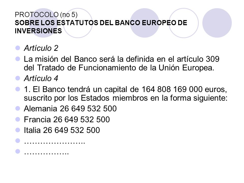 PROTOCOLO (no 5) SOBRE LOS ESTATUTOS DEL BANCO EUROPEO DE INVERSIONES Artículo 2 La misión del Banco será la definida en el artículo 309 del Tratado d
