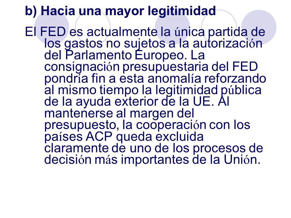 b) Hacia una mayor legitimidad El FED es actualmente la ú nica partida de los gastos no sujetos a la autorizaci ó n del Parlamento Europeo. La consign