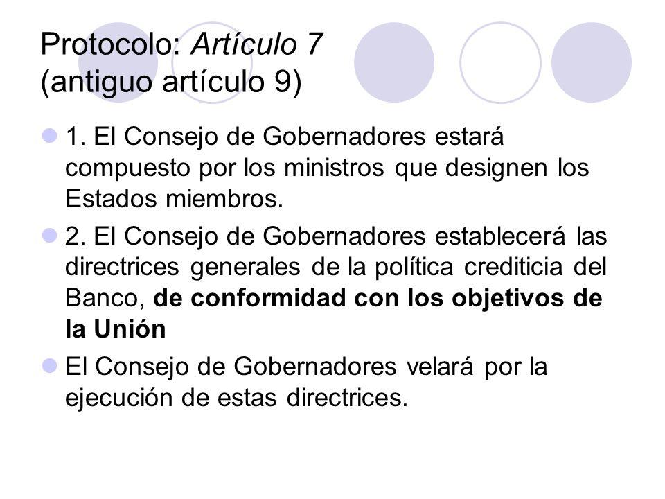 Protocolo: Artículo 7 (antiguo artículo 9) 1. El Consejo de Gobernadores estará compuesto por los ministros que designen los Estados miembros. 2. El C