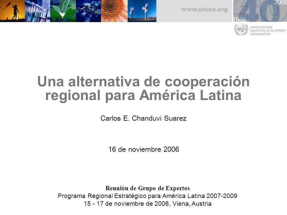 www.unido.org Una alternativa de cooperación regional para América Latina Carlos E.