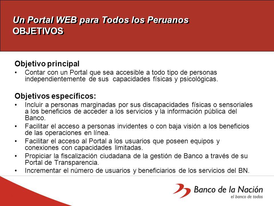 Un Portal WEB para Todos los Peruanos OBJETIVOS Objetivo principal Contar con un Portal que sea accesible a todo tipo de personas independientemente de sus capacidades físicas y psicológicas.