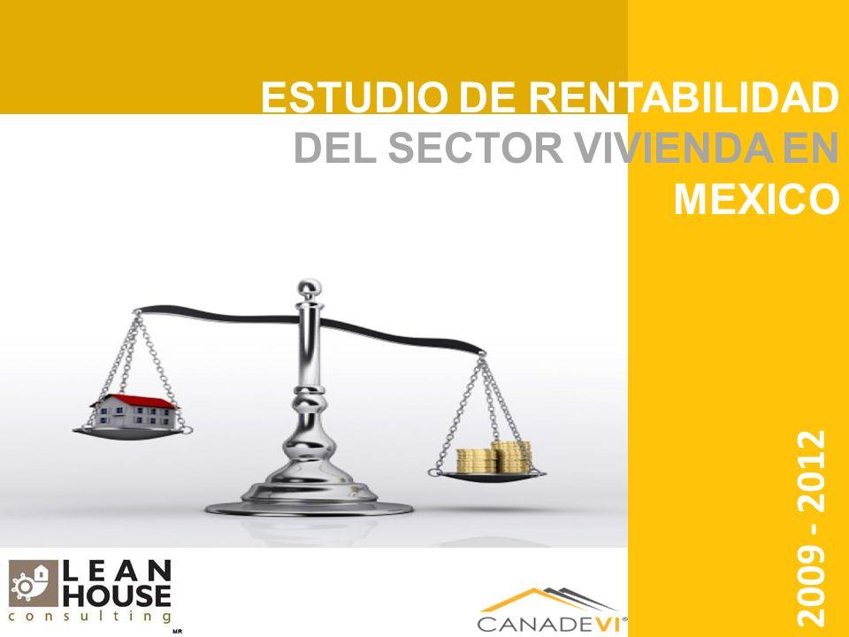 ESTUDIO DE RENTABILIDAD DEL SECTOR VIVIENDA EN MEXICO 2009 - 2012 ESTUDIO DE RENTABILIDAD DEL SECTOR VIVIENDA EN MEXICO