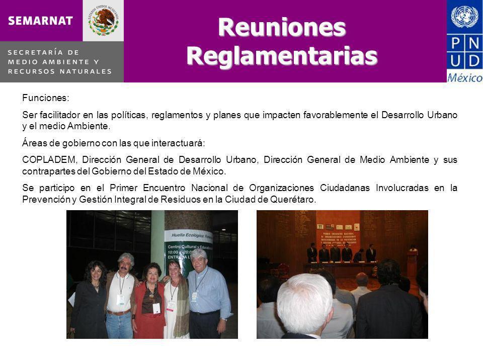 Reuniones Reglamentarias Funciones: Ser facilitador en las políticas, reglamentos y planes que impacten favorablemente el Desarrollo Urbano y el medio Ambiente.