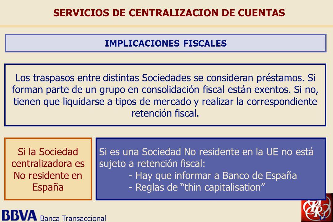 Banca Transaccional 12 Los traspasos entre distintas Sociedades se consideran préstamos. Si forman parte de un grupo en consolidación fiscal están exe