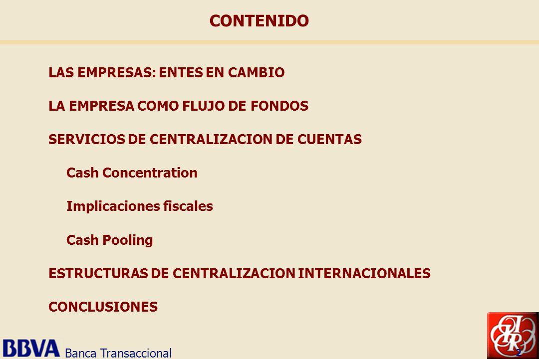 Banca Transaccional 2 LAS EMPRESAS: ENTES EN CAMBIO LA EMPRESA COMO FLUJO DE FONDOS SERVICIOS DE CENTRALIZACION DE CUENTAS Cash Concentration Implicac