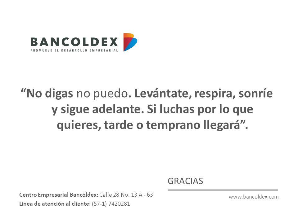 www.bancoldex.com GRACIAS No digas no puedo. Levántate, respira, sonríe y sigue adelante.