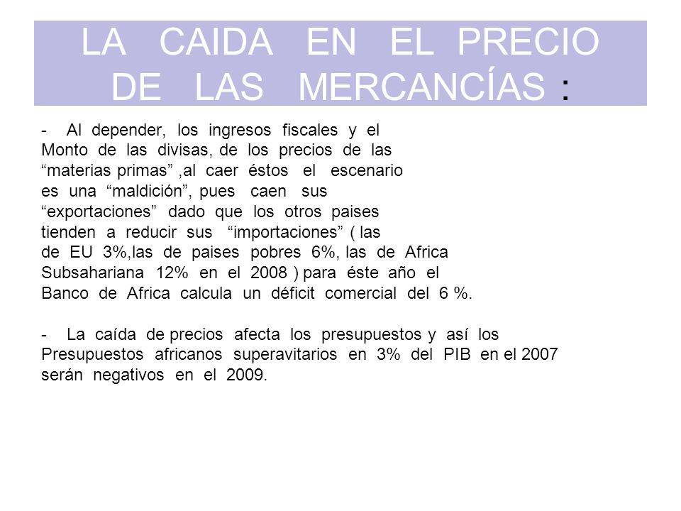 LA CAIDA EN EL PRECIO DE LAS MERCANCÍAS : -Al depender, los ingresos fiscales y el Monto de las divisas, de los precios de las materias primas,al caer