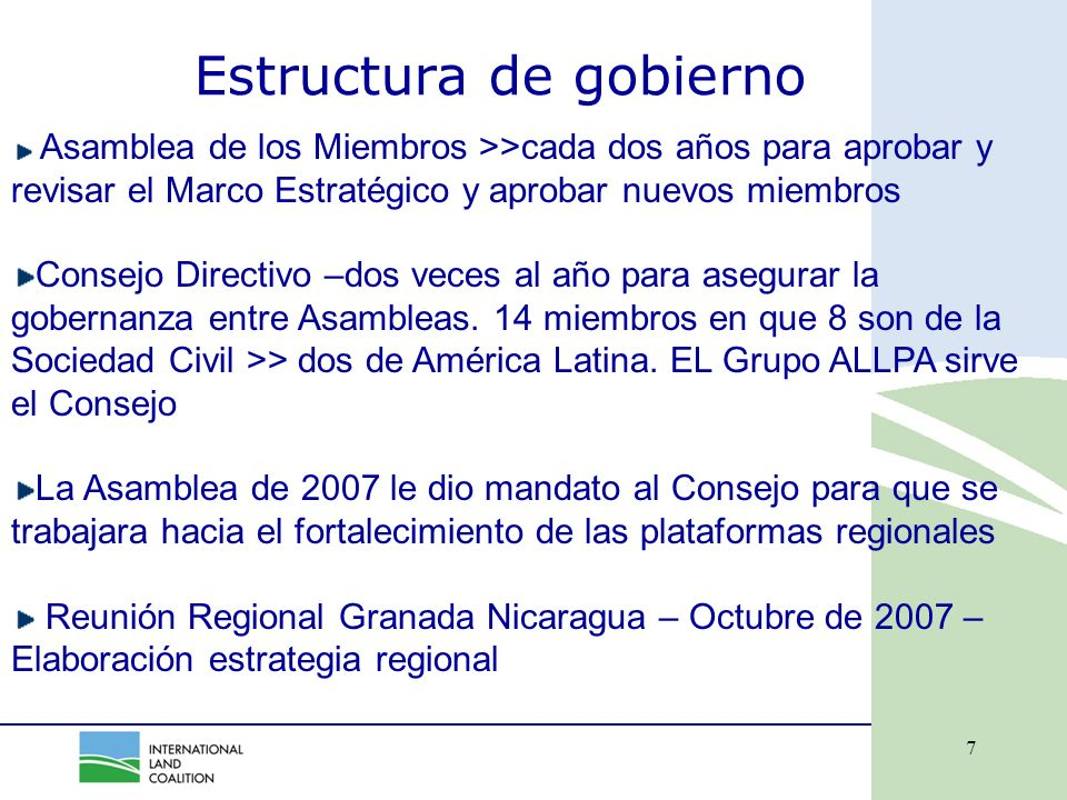 7 Estructura de gobierno Asamblea de los Miembros >>cada dos años para aprobar y revisar el Marco Estratégico y aprobar nuevos miembros Consejo Directivo –dos veces al año para asegurar la gobernanza entre Asambleas.