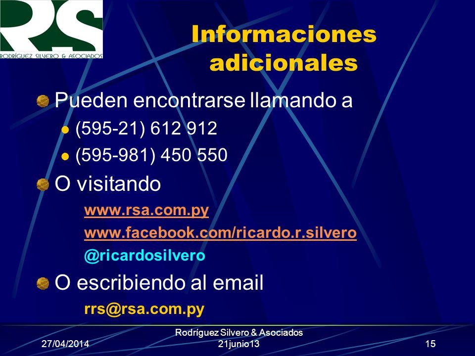 27/04/2014 Rodríguez Silvero & Asociados 21junio13 Informaciones adicionales Pueden encontrarse llamando a (595-21) 612 912 (595-981) 450 550 O visita