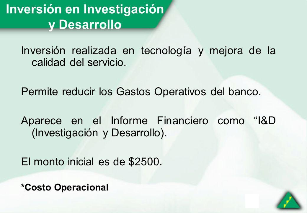 Inversión en Investigación y Desarrollo Inversión realizada en tecnología y mejora de la calidad del servicio.