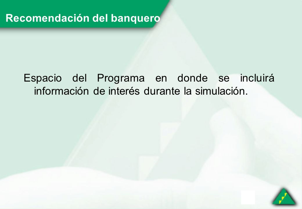 Recomendación del banquero Espacio del Programa en donde se incluirá información de interés durante la simulación.