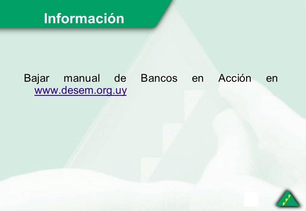 Información Bajar manual de Bancos en Acción en www.desem.org.uy www.desem.org.uy