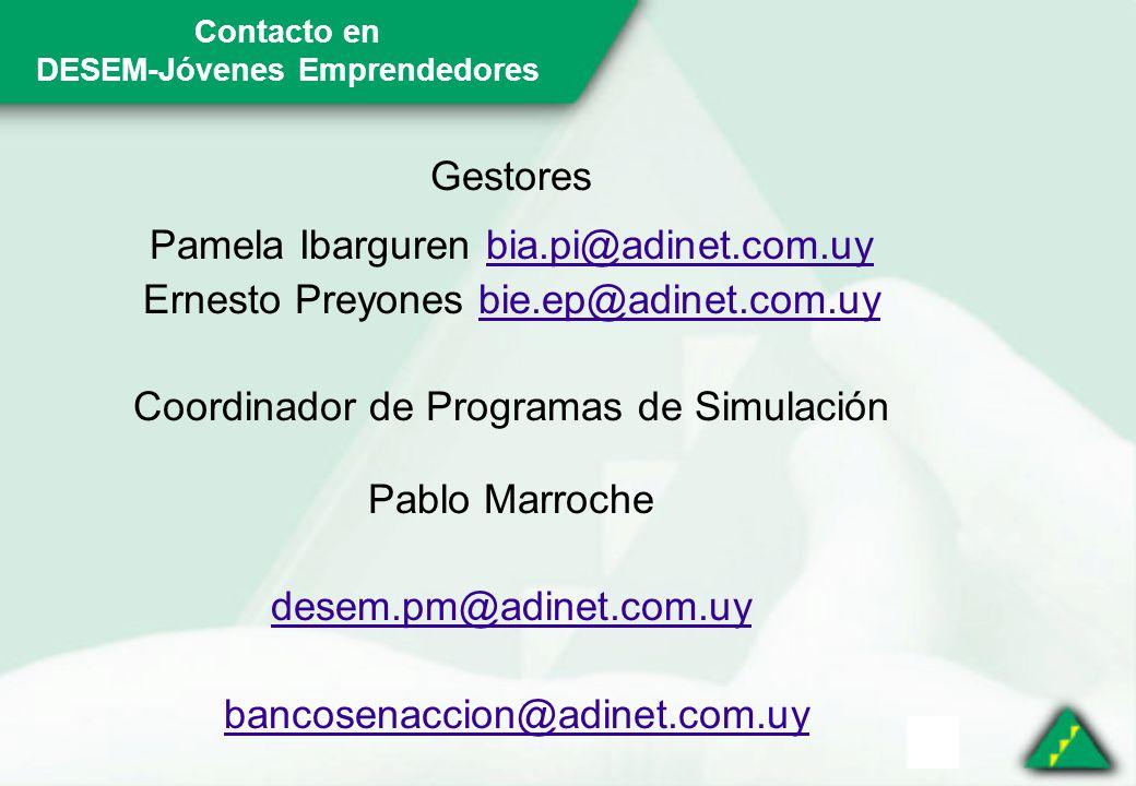 Contacto en DESEM-Jóvenes Emprendedores Gestores Pamela Ibarguren bia.pi@adinet.com.uybia.pi@adinet.com.uy Ernesto Preyones bie.ep@adinet.com.uybie.ep@adinet.com.uy Coordinador de Programas de Simulación Pablo Marroche desem.pm@adinet.com.uy bancosenaccion@adinet.com.uy