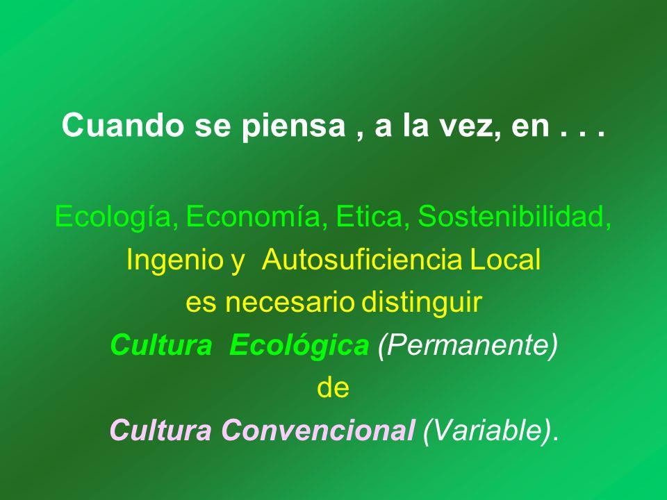 Cuando se piensa, a la vez, en... Ecología, Economía, Etica, Sostenibilidad, Ingenio y Autosuficiencia Local es necesario distinguir Cultura Ecológica