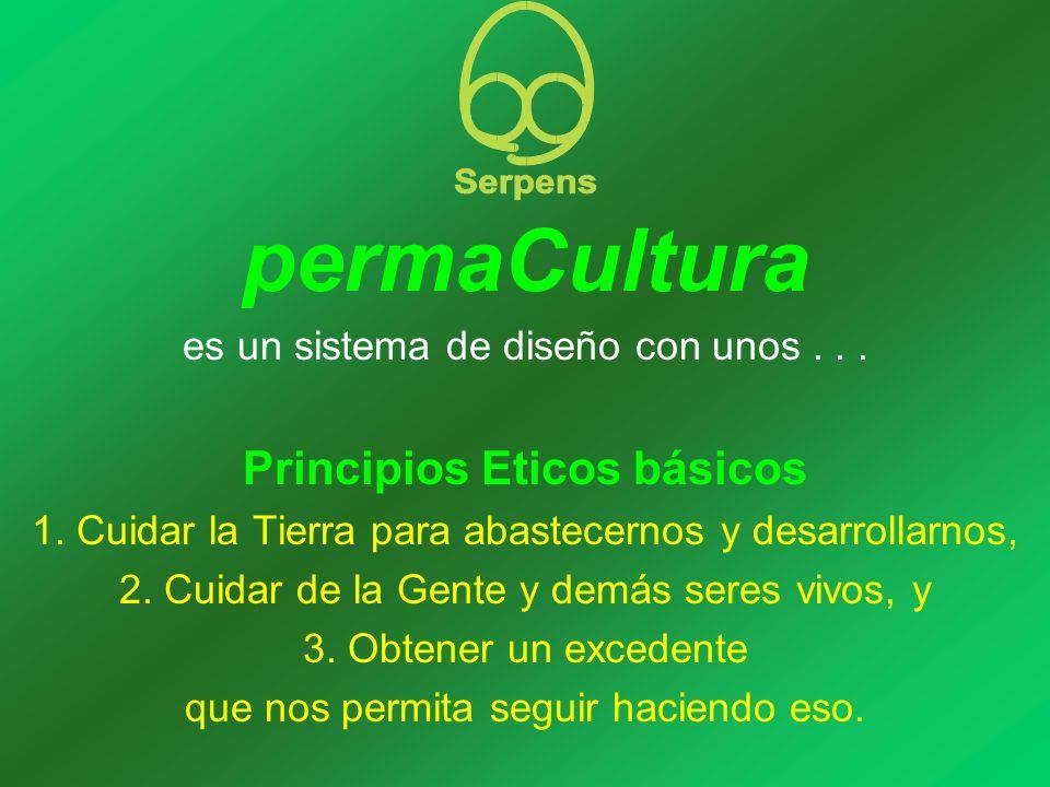 permaCultura es un sistema de diseño con unos... Principios Eticos básicos 1. Cuidar la Tierra para abastecernos y desarrollarnos, 2. Cuidar de la Gen