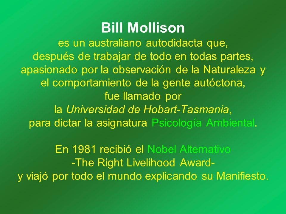 Bill Mollison es un australiano autodidacta que, después de trabajar de todo en todas partes, apasionado por la observación de la Naturaleza y el comp