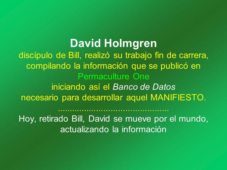 David Holmgren discípulo de Bill, realizó su trabajo fin de carrera, compilando la información que se publicó en Permaculture One iniciando así el Banco de Datos necesario para desarrollar aquel MANIFIESTO...............................................
