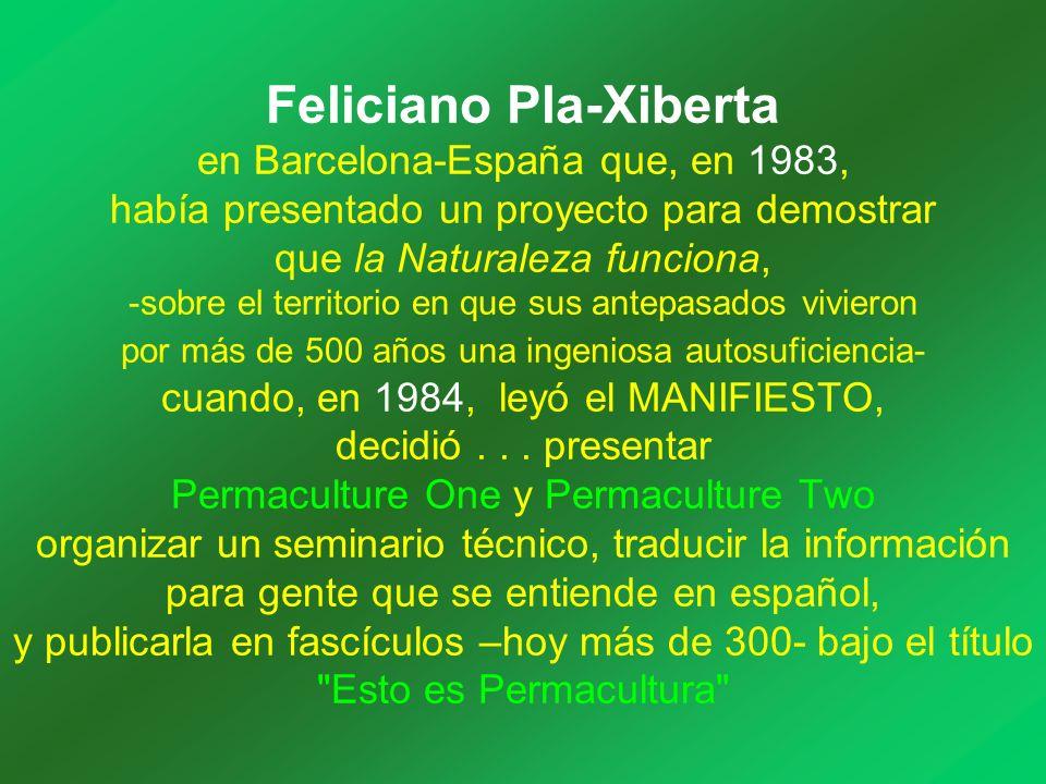Feliciano Pla-Xiberta en Barcelona-España que, en 1983, había presentado un proyecto para demostrar que la Naturaleza funciona, -sobre el territorio en que sus antepasados vivieron por más de 500 años una ingeniosa autosuficiencia- cuando, en 1984, leyó el MANIFIESTO, decidió...