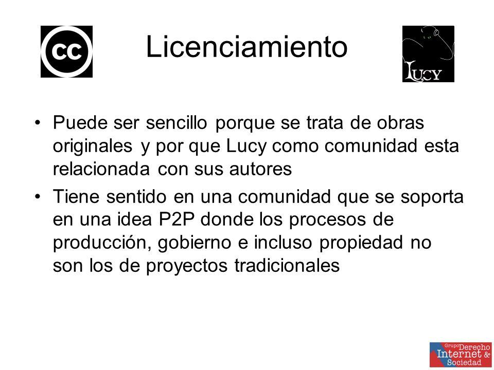 Licenciamiento Puede ser sencillo porque se trata de obras originales y por que Lucy como comunidad esta relacionada con sus autores Tiene sentido en una comunidad que se soporta en una idea P2P donde los procesos de producción, gobierno e incluso propiedad no son los de proyectos tradicionales