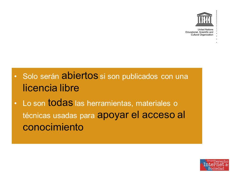 Solo serán abiertos si son publicados con una licencia libre Lo son todas las herramientas, materiales o técnicas usadas para apoyar el acceso al conocimiento