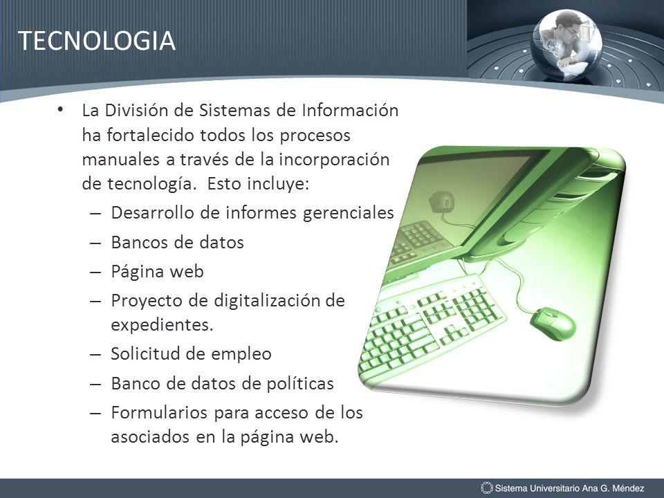 TECNOLOGIA La División de Sistemas de Información ha fortalecido todos los procesos manuales a través de la incorporación de tecnología. Esto incluye: