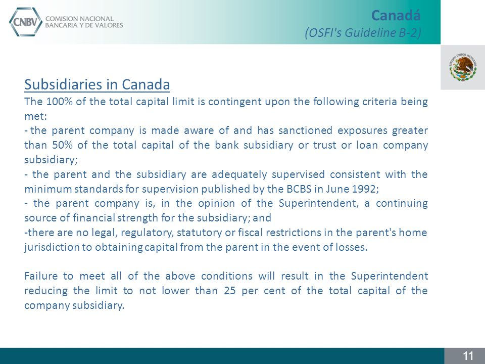 Subsidiaries in Canada The 100% of the total capital limit is contingent upon the following criteria being met: - the parent company is made aware of