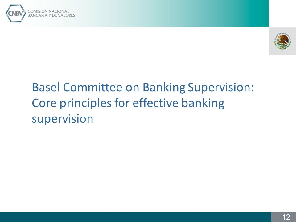 Basel Committee on Banking Supervision: Core principles for effective banking supervision 12