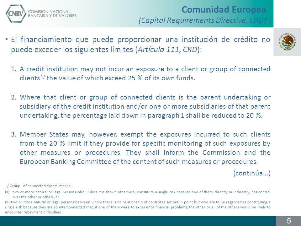 Comunidad Europea (Capital Requirements Directive, CRD) 4.A credit institution may not incur large exposures which in total exceed 800 % of its own funds.