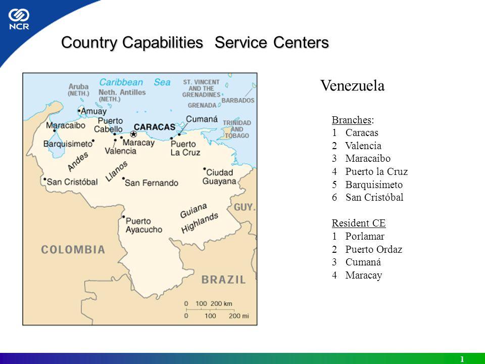 1 Country Capabilities Service Centers Country Capabilities Service Centers Venezuela Branches: 1 Caracas 2 Valencia 3 Maracaibo 4 Puerto la Cruz 5 Barquisimeto 6 San Cristóbal Resident CE 1 Porlamar 2 Puerto Ordaz 3 Cumaná 4 Maracay