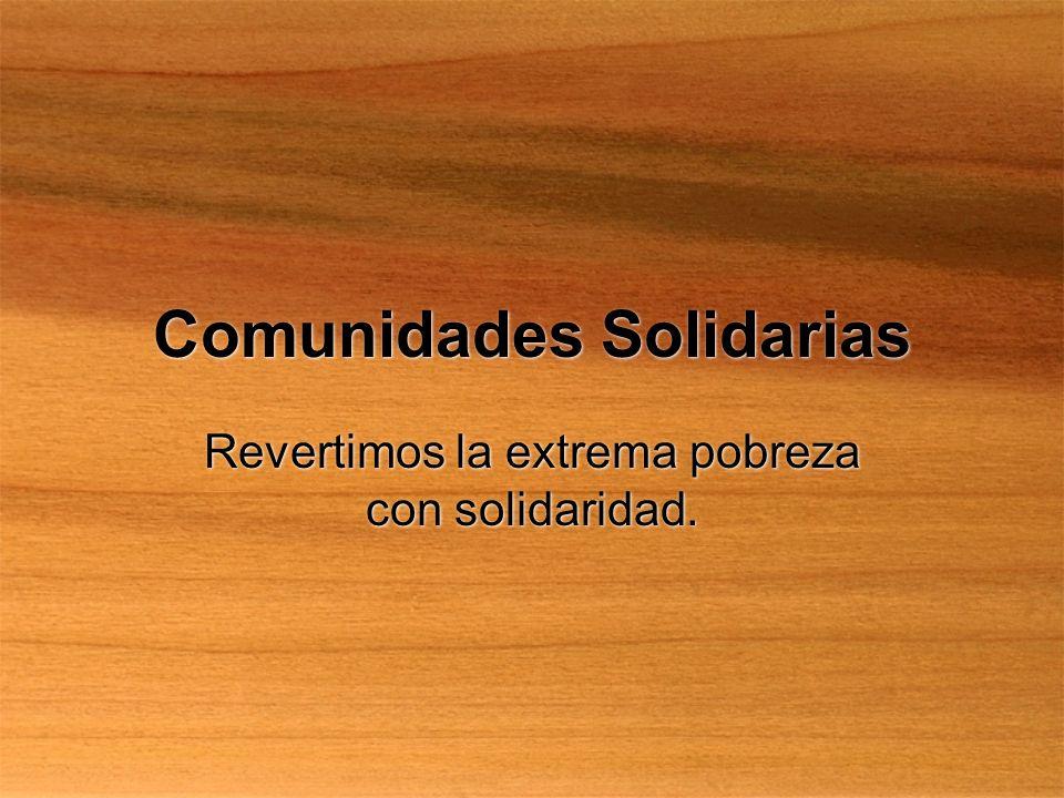 Comunidades Solidarias Revertimos la extrema pobreza con solidaridad.
