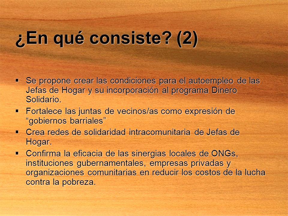 ¿En qué consiste? (2) Se propone crear las condiciones para el autoempleo de las Jefas de Hogar y su incorporación al programa Dinero Solidario. Forta