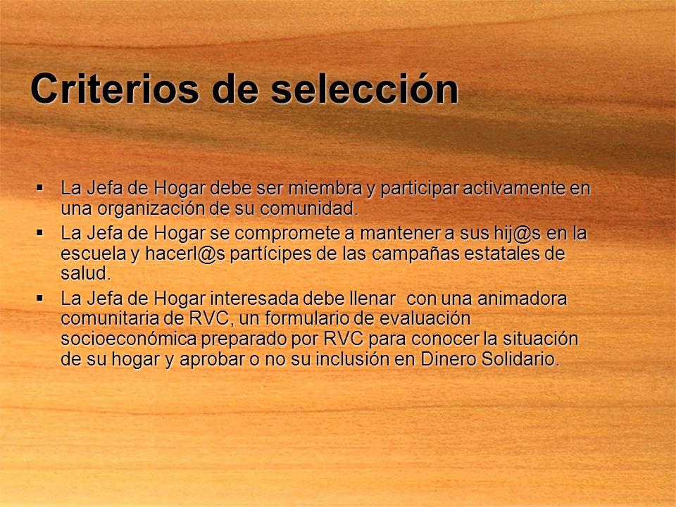 Criterios de selección La Jefa de Hogar debe ser miembra y participar activamente en una organización de su comunidad. La Jefa de Hogar se compromete