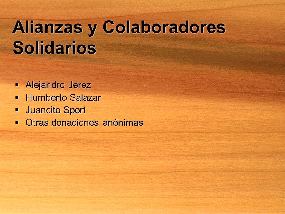 Alianzas y Colaboradores Solidarios Alejandro Jerez Humberto Salazar Juancito Sport Otras donaciones anónimas Alejandro Jerez Humberto Salazar Juancit